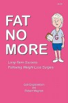 Fat No More - Long Term Success Following Weight Loss Surgery - Gail Engebretson, Robert Magnan