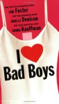 I Love Bad Boys - Lori Foster, Donna Kauffman, Janelle Denison