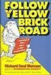Follow the Yellow Brick Road: Learning to Give, Take, and Use Instructions - Richard Saul Wurman, Larry Gonick, Edward Koren