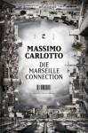 Die Marseille-Connection: Krimi - Massimo Carlotto, Hinrich Schmidt-Henkel