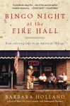 Bingo Night at the Fire Hall: Rediscovering Life in an American Village - Barbara Holland
