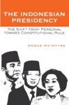 The Indonesian Presidency: The Shift from Personal toward Constitutional Rule (Asia/Pacific/Perspectives) - Angus McIntyre
