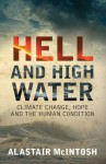 Hell and High Water: Climate Change, Hope and the Human Condition - Alastair McIntosh
