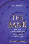The Bank: The Birth of Europe's Central Bank and the Rebirth of Europe's Power - Matt Marshall