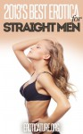 2013's Best Erotica for Straight Men (Chosen by the Authors of Eroticature.org) - J.T. Washington, B.R. Eastman, Jacob Paddlebaum, Afra Zaman