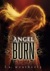 Angel Burn (Angel #1) - L.A. Weatherly