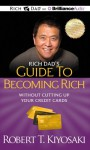 Rich Dad's Guide to Becoming Rich Without Cutting Up Your Credit Cards - Robert T Kiyosaki, Tim Wheeler