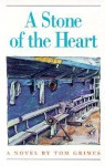 A Stone of the Heart: A Novel - Tom Grimes