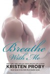Breathe With Me (With Me In Seattle Book 7) - Kristen Proby