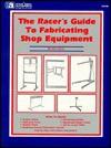 The Racer's Guide to Fabricating Shop Equipment - John Block, Steven Smith, Georgiann Smith