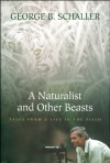 A Naturalist and Other Beasts: Tales from a Life in the Field - George B. Schaller