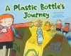 A Plastic Bottle's Journey - Suzanne Slade, Nadine Wickenden, Terry Flaherty