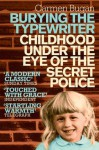 Burying the Typewriter: Childhood Under the Eye of the Secret Police. Carmen Bugan - Carmen Bugan