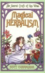 Magical Herbalism: The Secret Craft of the Wise (Llewellyn's Practical Magick Series) - Scott Cunningham