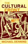 The Cultural Front: The Laboring of American Culture in the Twentieth Century - Michael Denning