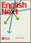English Next: Why Global English may mean the end of 'English as a Foreign Language' - David Graddol, Margaret Keeton, Neil Kinnock, Chris Tribble