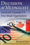 Decision at Midnight: Inside the Canada-Us Free Trade Negotiations - Michael H. Hart, Colin Robertson, Bill Dymond