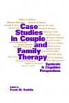 Case Studies in Couple and Family Therapy: Systemic and Cognitive Perspectives - Frank M. Dattilio