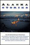 Alaska Stories: Tales from the Last Frontier - John Miller, Kirsten Miller