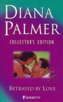 Betrayed by Love (Diana Palmer Collector's Editions) - Diana Palmer