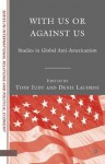 With Us or Against Us: Studies in Global Anti-Americanism - Tony Judt, Denis Lacorne