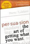 Persuasion: The Art of Getting What You Want - Dave Lakhani, Jeffrey Gitomer