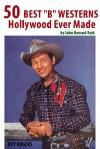 "50 Best ""B"" Westerns Hollywood Ever Made (50 Finest Films) - John Howard Reid"