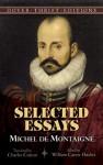 Michel de Montaigne: Selected Essays - Michel de Montaigne, William Carew Hazlitt, Charles Cotton