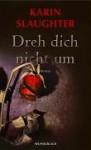 Dreh Dich Nicht Um - Sophie Zeitz, Karin Slaughter