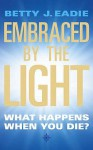 Embraced By The Light - Betty J. Eadie