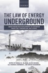 The Law of Energy Underground: Understanding New Developments in Subsurface Production, Transmission, and Storage - Donald N Zillman, Aileen McHarg, Adrian Bradbrook, Lila Barrera-Hernandez