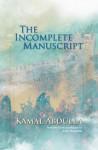 The Incomplete Manuscript - Kamal Abdulla, Anne Thompson
