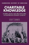 Charitable Knowledge: Hospital Pupils and Practitioners in Eighteenth-Century London - Susan C. Lawrence, Charles Rosenberg, Colin Jones