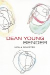 Bender: New and Selected Poems - Dean Young