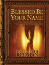 Blessed Be Your Name: Worshipping God on the Road Marked with Suffering - Matt Redman, Beth Redman