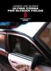 Ultima corsa per Elysian Fields - James Lee Burke, Matteo Curtoni, Maura Parolini