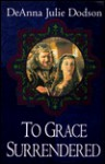 To Grace Surrendered - DeAnna Julie Dodson