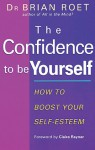 The Confidence to Be Yourself: How to Boost Your Self-Esteem - Brian Roet