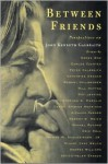 Between Friends: Perspectives on John Kenneth Galbraith - Andrea Williams, John Kenneth Galbraith