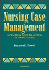 Nursing Case Management: A Practical Guide to Success in Managed Care - Suzanne K. Powell
