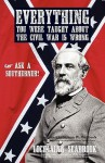 Everything You Were Taught about the Civil War Is Wrong, Ask a Southerner! - Lochlainn Seabrook