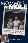 Mommy's a Mole: Unravelling the Joan Webster Murder & Other Secrets in a CIA Family - Eve Carson