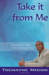 Take It from Me: Cautionary Tales from a Former Fool - Tremayne Moore, Shantae A. Charles