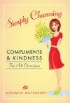 Simply Charming: Compliments and Kindness for All Occasions - Christie Matheson
