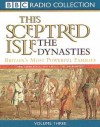 This Sceptred Isle: Dynasties: Vol 3 (BBC Radio Collection) - Christopher Lee