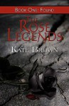 The Rose Legends: Book One: Found - Kate Brown