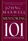 Mentoring 101: What Every Leader Needs to Know - John Maxwell