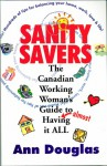 "Sanity Savers: The Canadian Working Woman's Guide to ""Almost"" Having it All - Ann Douglas"