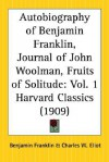 Autobiography of Benjamin Franklin, Journal of John Woolman, Fruits of Solitude (Harvard Classics, #1) - Charles William Eliot, John Woolman, William Penn, Benjamin Franklin