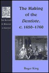 The Making of the Dentiste, C. 1650-1760 - Roger King